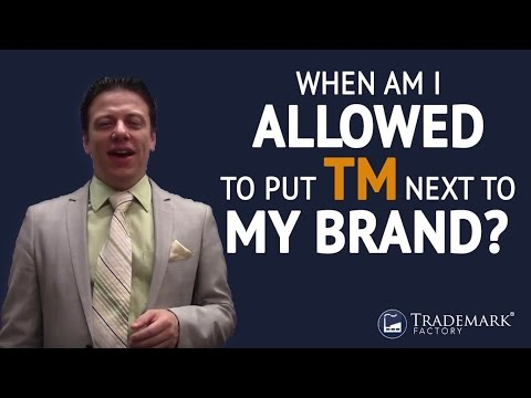 When Am I Allowed to Put TM Next To My Brand ? | Trademark Factory® FAQ