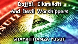 Dajjal, Illuminati and Devil Worshippers - Shaykh Hamza Yusuf | HD