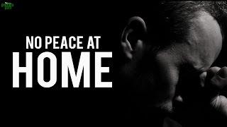 """I Feel No Peace At Home"""