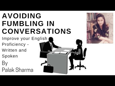 How To Avoid Fumbling in Conversations - Improve your English Proficiency - Written and Spoken