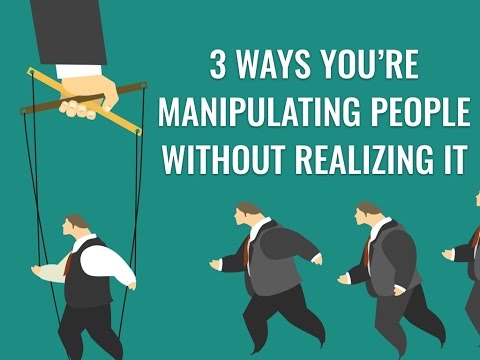 3 Ways You're Manipulating People Without Even Realizing It
