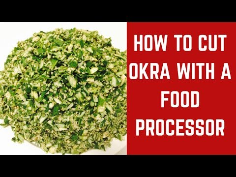 Cooking Tip: How To Cut Fresh Okra With A Food Processor | Home4Foods