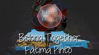 🎧 BELONG TOGETHER - FATIMA PINTO [Broers Music]