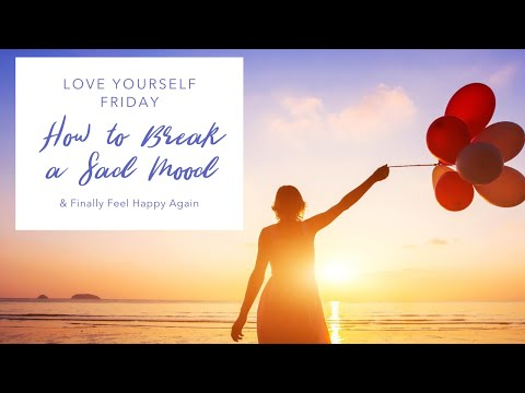 How to Break a Very Sad Mood (and Finally Feel Happy Again)