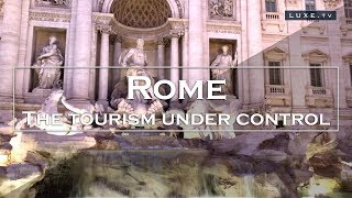 THE TOURISM UNDER CONTROL - Rome - LUXE.TV