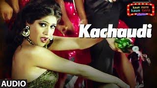 Kachaudi Full Audio Song | Kaun Mera Kaun Tera | Shamsher Mehendi