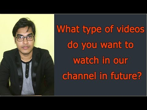 POLLS - Please Answer | What type of videos do you want to watch in our channel in future?