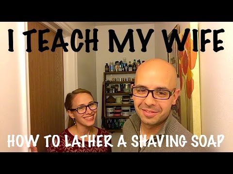 I Teach My Wife How to Lather a Shave Soap