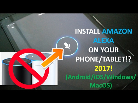 INSTALL AMAZON ALEXA ON YOUR PHONE/TABLET!? 😱 2017! (Android/iOS/Windows/MacOS)