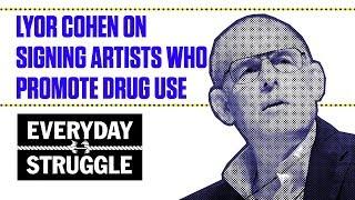 Lyor Cohen on Signing Artists Who Promote Drug Use   Everyday Struggle