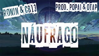 Download RONIN - NÁUFRAGO ft. CB13 「Prod. POPAI & OTVP」(Lyrics Oficial) Video