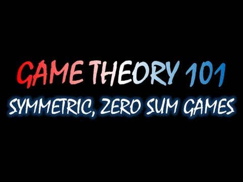 Game Theory 101 MOOC (#35): Symmetric, Zero Sum Games