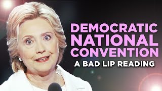 """DEMOCRATIC NATIONAL CONVENTION"" — A Bad Lip Reading"