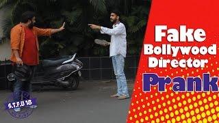 Fake Bollywood Director Prank (GONE WRONG) - STFU18   (Pranks In India)