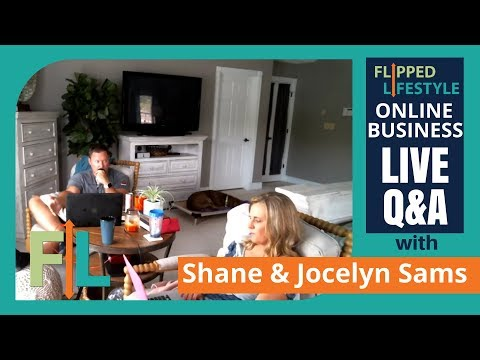 Flipped Lifestyle Online Business Q&A with Shane & Jocelyn Sams (05-30-2018)