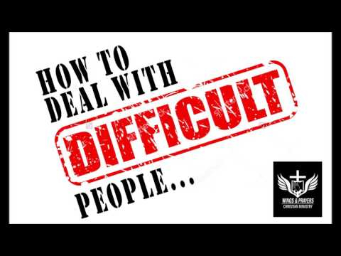 How do I deal with difficult people according to the Bible?
