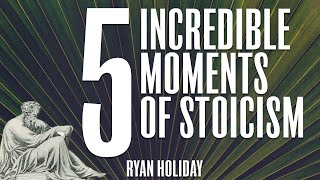 5 More of the Most Stoic Moments In History | Ryan Holiday | Stoicism