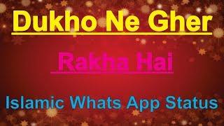 Dukho Ne Gher Rakha Hai || Very Sad Islamic Lyrics Whatsapp Status || Islamic Whats apps Status