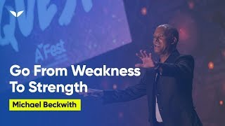 How To Bring On The Vibration Of Strength | Michael Beckwith