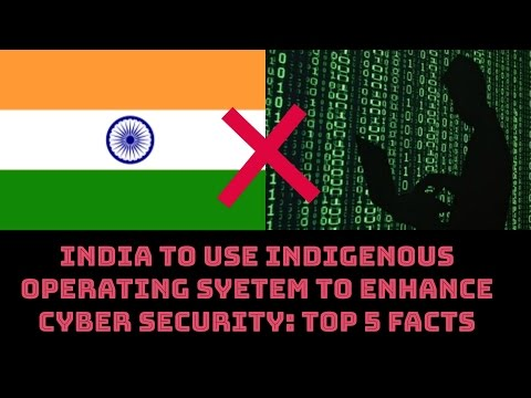 INDIA TO USE INDIGENOUS OPERATING SYETEM TO ENHANCE CYBER SECURITY: TOP 5 FACTS