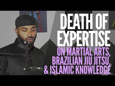 Death of Expertise: Martial Arts, Brazilian Jiu Jitsu, and Islamic Knowledge | Ammar Alshukry