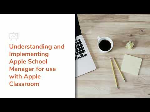 Understanding and Implementing Apple School Manager for use with Apple Classroom