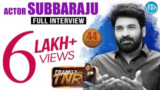 Actor Subbaraju Exclusive Interview || Frankly With TNR #44 | Talking Movies With iDream #246