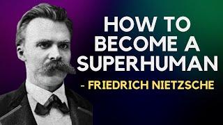 Friedrich Nietzsche - How To Become A Superhuman (Existentialism)