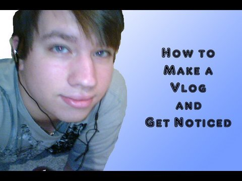 How to Make a Vlog and Get Noticed!