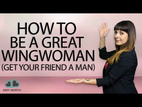 How To Be A Good Wingwoman (Get Your Friend A Man!)