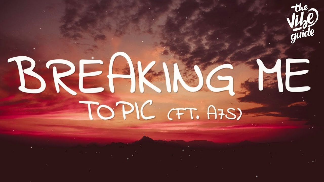 Topic & A7S - Breaking Me (s)