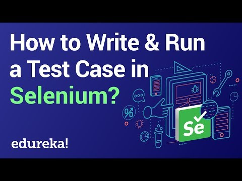 How to Write & Run a Test Case in Selenium | Selenium Tutorial | Selenium Training | Edureka