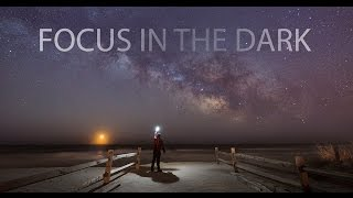 How To: Focus In The Dark - Finding Infinity on your lens tutorial