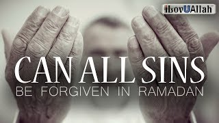 Can ALL SINS Be Forgiven in Ramadan?