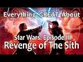 Everything GREAT About Star Wars Episode III Revenge Of The Sith