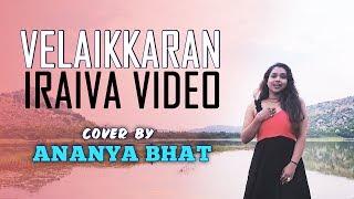 Velaikkaran  Iraiva Cover Video  Ananya Bhat  Anirudh Ravichander  Sivakarthikeyan