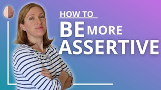 How To Be Assertive: The Assertive Communication Style