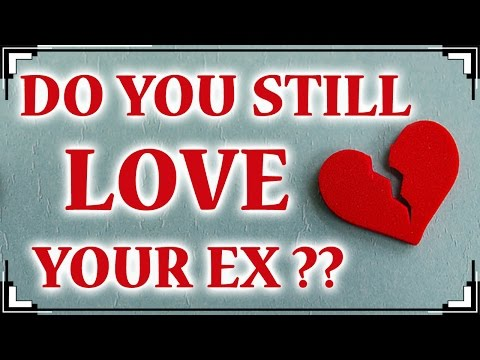 Do You Still LOVE Your Ex?