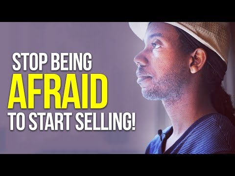 STOP BEING SCARED TO SELL! LEARN TO START SELLING!