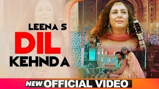 Dil Kehnda (Official Video) | Leena S | Latest Sufi Love Songs 2019 | Sufi Songs 2019
