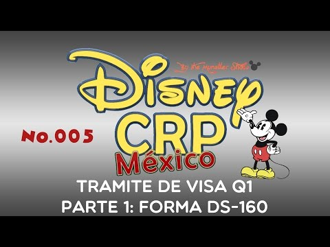 Disney CRP México #5   VISA Q1 P1: FORMA DS-160   CRP 2017 MX   The Munstter Show