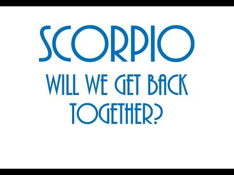 Scorpio May 2018: Will We Get Back Together? ❤