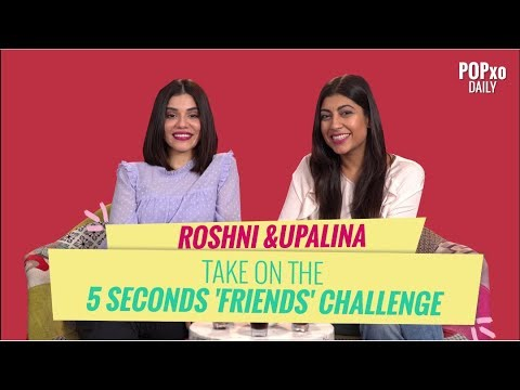 Roshni & Upalina Take On The 5 Seconds 'Friends' Challenge - POPxo