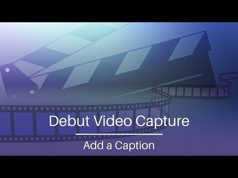 Debut Video Capture Software Tutorial | Add a Caption