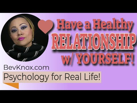 Learn to Have a Healthy Relationship with Yourself