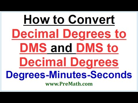 How to Convert Decimal Degrees into DMS (Degrees-Minutes-Seconds) and Vice Versa