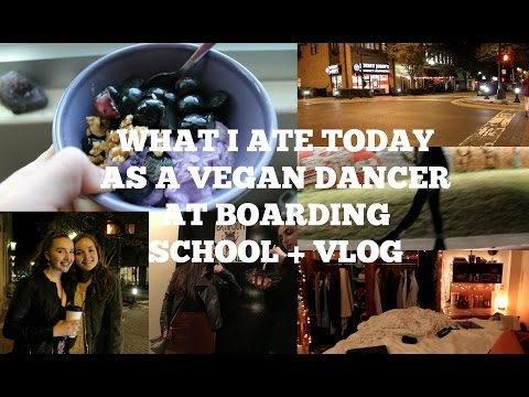 WHAT I ATE TODAY AS A VEGAN BALLET DANCER #24 AT BOARDING SCHOOL + VLOG