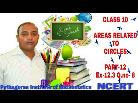 CLASS 10  AREAS RELATED TO CIRCLES (Part - 12)