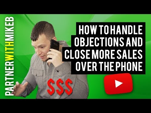 How To Handle Objections And Close More Sales Over The Phone [$$$]