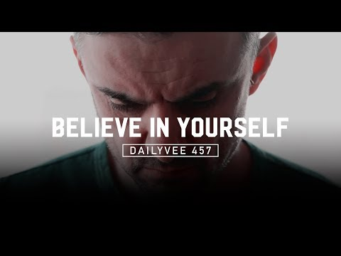 How to Start to Believe in Yourself | DailyVee 457